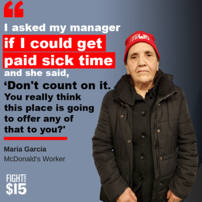 Maria Garcia, like many workers, is vulnerable to #COVID—19. McDonald's must take responsibility and provide #PaidSickLeave for all workers. Tell them to do what's right!