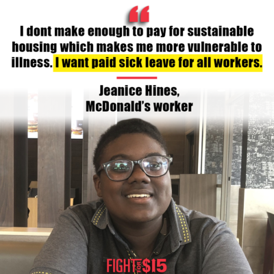 The coronavirus pandemic will disproportionately affect low-wage workers like Jeanice more than others because if we don't work, we don't get paid – and for over 500,000 McDonald's workers, if we get sick, we don't get paid. Everyone needs paid sick leave!