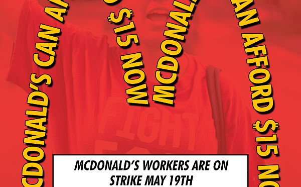 """Image of a worker under the McDonald's arch with the words """"McDonald's can afford $15 now."""" Black and white box that says """"McDonald's workers are on strike May 19th. McDonald's can pay $15 now. Fight for $15"""""""