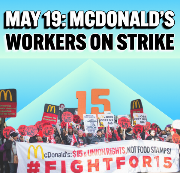 """May 19: McDonald's Workers on Strike. Group of workers holding a sign that says """"McDonald's: $15 & Union Rights, Not Food Stamps! #FightFor15"""""""